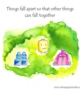 Things fall apart so that other things can fall together.