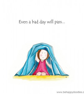 Even a bad day will pass…