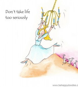 Don't take life too seriously!
